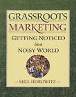 Grassroots Marketing: Getting Noticed in a Noisy World by Shel Horowitz (Paperback, 1990)