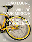 Joaao Louro: I Will be Your Mirror : Poems and Problems by Hatje Cantz (Paperback, 2015)
