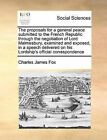 The Proposals for a General Peace Submitted to the French Republic Through the Negotiation of Lord Malmesbury, Examined and Exposed, in a Speech Delivered on His Lordship's Official Correspondence by Charles James Fox (Paperback / softback, 2010)