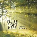 I'll Be Right Here by M D Sandra H Moore (Paperback / softback, 2015)