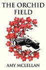The Orchid Field by Amy McLellan (Paperback, 2012)