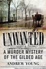 Unwanted: A Murder Mystery of the Gilded Age by Andrew Young, Brady J. Crytzer (Paperback, 2016)