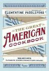 The Great American Cookbook: 500 Time-Tested Recipes: Favourite Food from Every State by Molly O'Niell, Clementine Paddleford (Hardback, 2014)