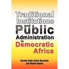 Traditional Institutions and Public Administration in Democratic Africa Hardcover – 14 Apr 2009