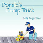 Donald's Dump Truck by Betty Barger Pace (Paperback / softback, 2007)