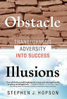 Obstacle Illusions; Transforming Adversity Into Success by Stephen J Hopson (Paperback / softback, 2011)