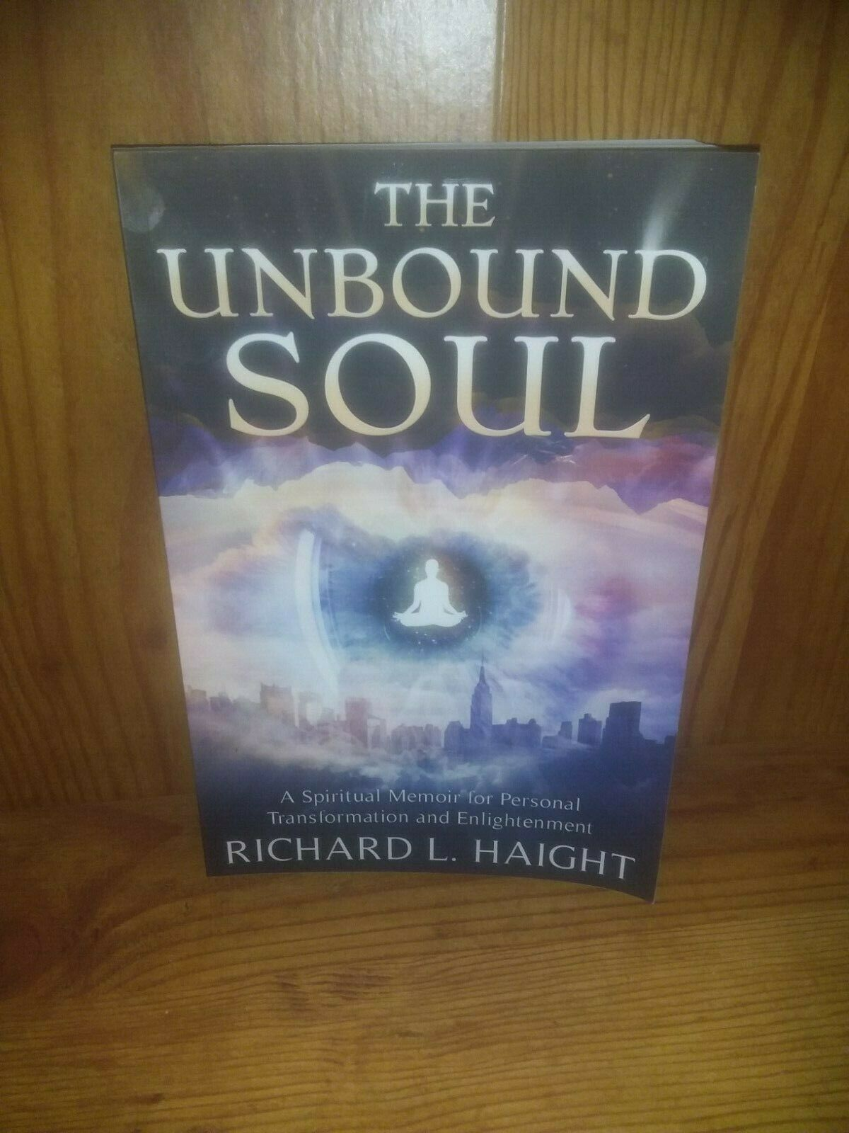 The Unbound Soul: Meditation and Practical Spirituality Haight, Richard L. 3