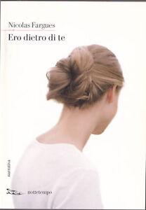 LIBRO-Nicolas-Fargues-Ero-Dietro-di-Te-NARRATIVA-NOTTETEMPO-2008-1-ED-ITA