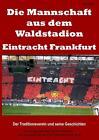 Die Mannschaft aus dem Waldstadion - Eintracht Frankfurt von Ralf Weber (2014, Taschenbuch)