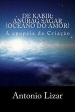 De Kabir: Anurag Sagar (Oceano Do Amor) : A Epopeia Da Criacao by Antonio...
