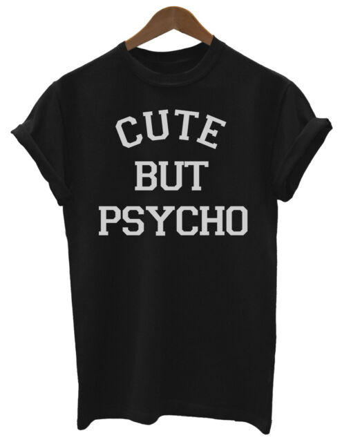 Cute But Psycho Funny Unisex Fit Ladies Mens T-Shirt Fashion Tumblr Trendy Swag