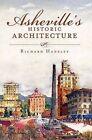 Asheville's Historic Architecture by Richard Hansley (Paperback / softback, 2011)