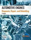 Automotive Engines: Diagnosis, Repair, Rebuilding by Tim Gilles (Paperback, 2014)