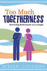 Too Much Togetherness: Surviving Retirement as a Couple by Miriam Goodman (Paperback / softback, 2011)