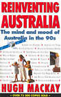 Reinventing Australia: the Mind and Mood of Australia in the 90s by Hugh Mackay (Paperback, 1993)