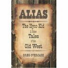 Alias The Hyco Kid and Other Tales of The Old West Paperback – 19 Feb 2007