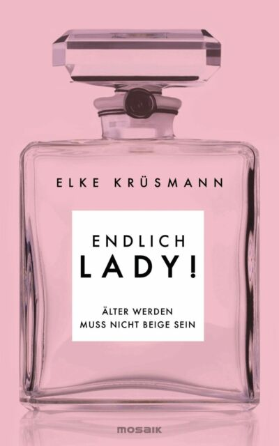 Endlich Lady!: Älterwerden muss nicht beige sein von Krüsmann, Elke