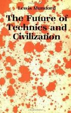 The Future Of Technics And Civilization. by Mumford, Lewis