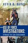Use of Force Investigations: A Manual for Law Enforcement by Kevin R Davis (Paperback / softback, 2012)