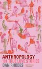 Anthropology: 101 True Love Stories by Dan Rhodes (Paperback / softback, 2005)