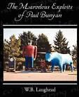 The Marvelous Exploits of Paul Bunyan by W B Laughead (Paperback / softback, 2009)