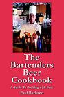 The Bartenders Beer Cookbook by Paul E Barbano (Paperback / softback, 2005)