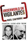 Underworld UK: Vigilantes: Fighting Crime with Crime by Nigel Cawthorne (Paperback, 2010)