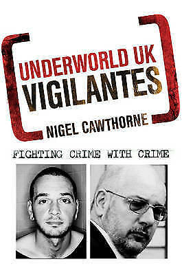 """AS NEW"" Underworld UK: Vigilantes: Fighting Crime with Crime, Cawthorne, Nigel,"