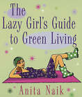 The Lazy Girl's Guide to Green Living by Anita Naik (Paperback, 2007)