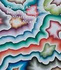 Painting Abstraction: New Elements in Abstract Painting by Bob Nickas (Paperback, 2014)