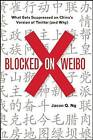 Blocked on Weibo: What Gets Suppressed on China's Version of Twitter (and Why) by Jason Q Ng (Paperback / softback, 2013)