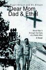 Dear Mom Dad & Ethel World War II Through The Eyes of a Radio Man 9780595664443