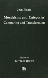 Morphisms-and-Categories-Comparing-and-Transforming-Hardcover-Jean-Piaget