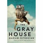 The Gray House by Mariam Petrosyan (Paperback, 2017)