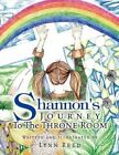 Shannon's Journey to The Throne Room by Lynn Reed 9781425783327