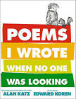 Poems I Wrote When No One Was Looking by Alan Katz (Hardback, 2011)