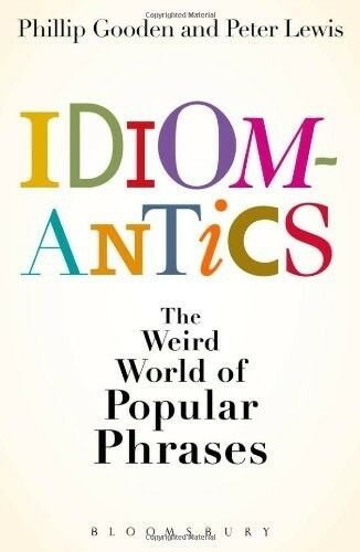 1 of 1 - Good, Idiomantics: The Weird World of Popular Phrases, Peter Lewis, Philip Goode
