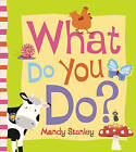 What Do You Do? by Mandy Stanley (Paperback, 2010)