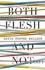 Both Flesh and Not von David Foster Wallace (2013, Taschenbuch)