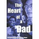 The Heart of a Dad Dave Moore Authorhouse Hardback 9781420848991