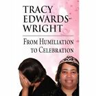 From Humiliation to Celebration by Tracy Edwards-Wright (Paperback / softback, 2011)