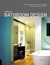 Complete Bathroom Design: 30 Floor Plans, Plus Fixtures, Surfaces, and Storage I