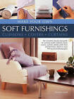 Make Your Own Soft Furnishings: The Complete Step-by-Step Guide to Creating Stylish Cushions, Loose Covers, Curtains, Blinds, Table Linen and Bed Linen, Shown in Over 900 Practical Photographs by Dorothy Wood (Hardback, 2013)