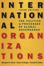 International Organizations : The Politics and Processes of Global Governance, 3rd Edition by Kendall W. Stiles, Karen A. Mingst and Margaret P. Karns (2015, Paperback)
