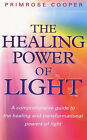 The Healing Power of Light: A Comprehensive Guide to the Healing and Transformational Powers of Light by Primrose Cooper (Paperback, 2000)