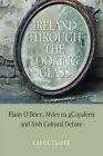 Ireland Through the Looking-glass: Flann O'Brien, Myles Na GCopaleen and Irish Cultural Debate by Carol Taaffe (Hardback, 2008)