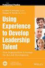 Using Experience to Develop Leadership Talent: How Organizations Leverage On-the-job Development by Cynthia D. McCauley, Morgan W. McCall (Hardback, 2014)