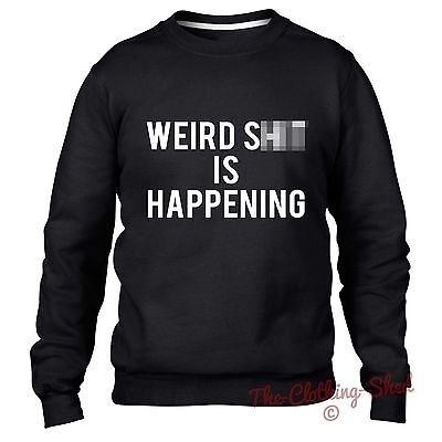 Weird Sh*t Is Happening Sweater Sweatshirt Jumper Baggy Women Men Dope Hipster Neue Sorten Werden Nacheinander Vorgestellt