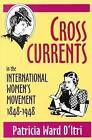 Cross Currents: In the International Women's Movement, 1848-1948 by Patricia Ward D'Itri (Paperback, 1999)