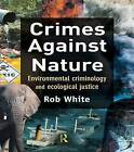 Crimes Against Nature: Environmental Criminology and Ecological Justice by Rob White (Hardback, 2008)